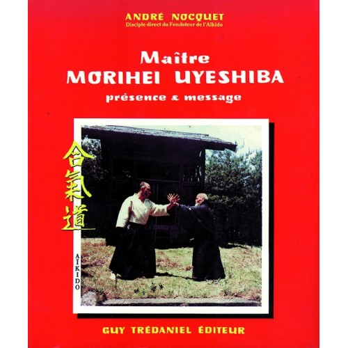 LIBRO : Maitre Morihei Ueshiba. Presence et message
