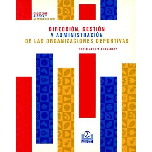 LIBRO : Direccion, gestion y administracion de las organizaciones deportivas
